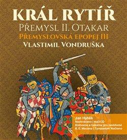 Král rytíř Přemysl Otakar II, CD - Vlastimil Vondruška