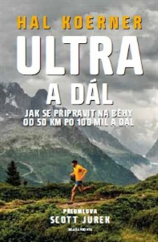 Ultra a dál. Jak se připravit na běhy od 50 km po 100 mil - Hal Koerner, Jurek Scott