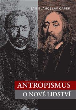 Antropismus. O nové lidství - Jan Blahoslav Čapek