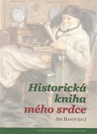Historická kniha mého srdce - Jiří Hanuš (ed.)   Booksquad.ink