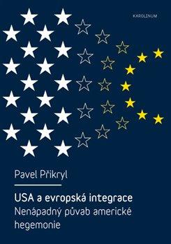 Obálka titulu USA a evropská integrace: nenápadný půvab americké hegemonie