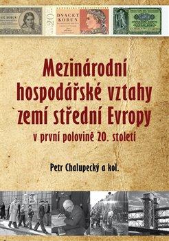 Obálka titulu Mezinárodní hospodářské vztahy zemí střední Evropy v první pol. 20. století