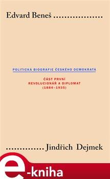 Obálka titulu Edvard Beneš. Politická biografie českého demokrata (I.)