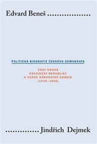 Edvard Beneš. Politická biografie českého demokrata (II.)