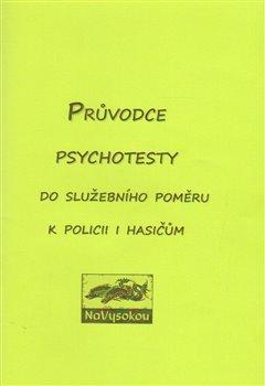 Obálka titulu Průvodce psychotesty aneb do služebního poměru k policii či hasičům
