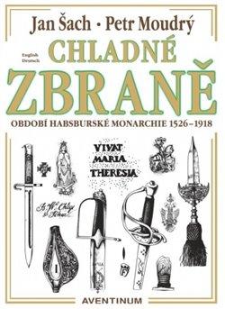 Obálka titulu Chladné zbraně období Habsburské monarchie 1526 - 1918