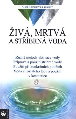 Živá, mrtvá a stříbrná voda - Oĺga Romanova, | Booksquad.ink