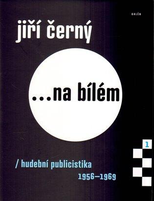 Jiří Černý... na bílém:hudební publicistika 1956-1969 - Jiří Černý | Booksquad.ink