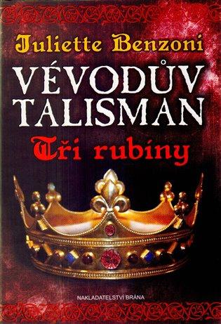 Vévodův talisman - Tři rubíny - Juliette Benzoni | Booksquad.ink