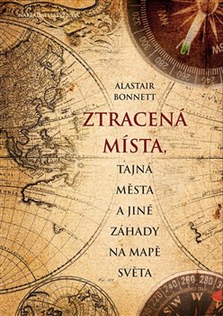 Obálka titulu Ztracená místa, tajná města a jiné záhady na mapě světa