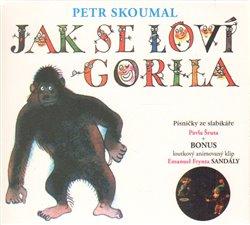 Obálka titulu Jak se loví gorila. Písničky ze slabikáře Pavla Šruta