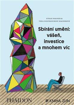 Obálka titulu Sbírání umění: vášeň, investice a mnohem víc