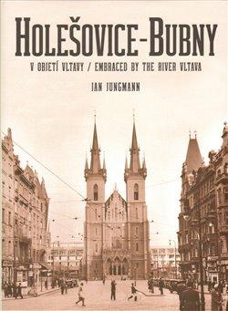 Obálka titulu Holešovice-Bubny / v objetí Vltavy