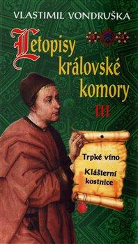 Obálka titulu Letopisy královské komory III. - Trpké víno / Klášterní kostnice