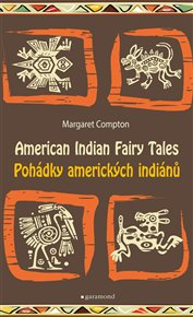 Pohádky amerických indiánů/American Indian Fairy Tales