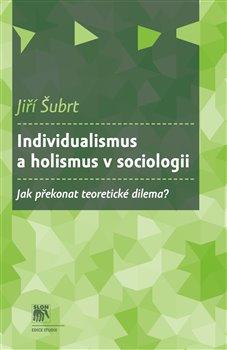 Obálka titulu Individualismus a holismus v sociologii