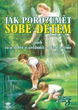 Jak porozumět sobě a dětem:aneb co je dobré si uvědomit a o čem nevíme - Zdenka Blechová | Booksquad.ink