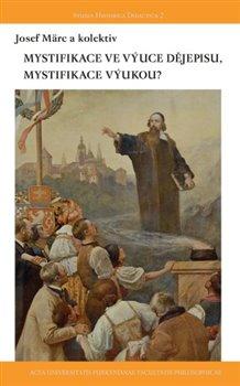 Obálka titulu Mystifikace ve výuce dějepisu, mystifikace výukou?