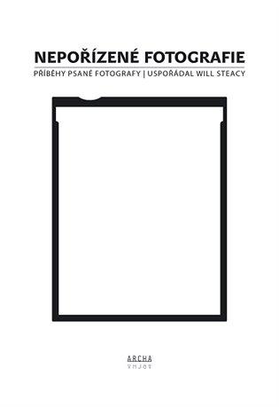 Nepořízené fotografie:Příběhy psané fotografy - Will Steacy (ed.)   Booksquad.ink