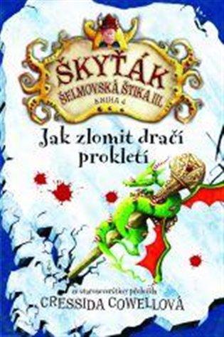 Jak zlomit dračí prokletí:Škyťák Šelmovská Štika III. 4 - Cressida Cowellová | Booksquad.ink