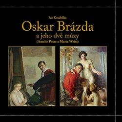 Obálka titulu Oskar Brázda a jeho dvě múzy