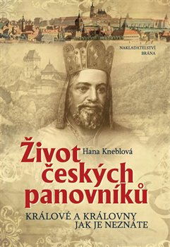 Obálka titulu Život českých panovníků - Králové a královny jak je neznáte