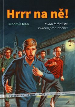 Hrrr na ně!. Mladí fotbalisté v útoku proti zločinu - Lubomír Man