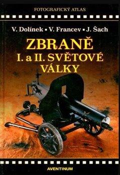Zbraně I. a II. Světové války - Jan Šach, Vladimír Dolínek, Vladimír Francev
