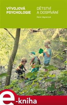 Vývojová psychologie. Dětství a dospívání - Marie Vágnerová e-kniha
