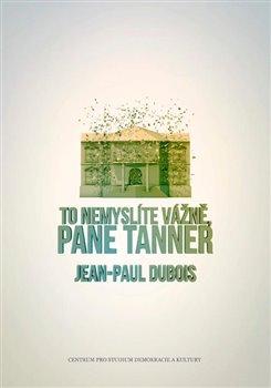 Obálka titulu To nemyslíte vážně, pane Tanner