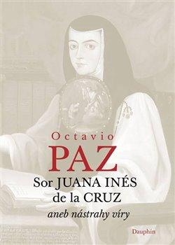 Obálka titulu Sor Juana Inés de la Cruz aneb nástrahy víry