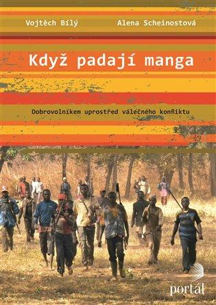 Když padají manga:Dobrovolníkem uprostřed válečného konfliktu - Vojtěch Bílý,   Booksquad.ink