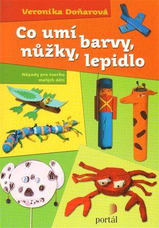 Co umí barvy, nůžky, lepidlo:Nápady pro tvorbu malých dětí - Veronika Doňarová | Booksquad.ink