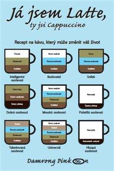 Obálka titulu Já jsem latte, ty jsi cappuccino