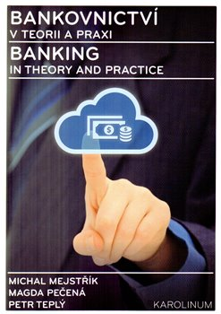 Obálka titulu Bankovnictví v teorii a praxi / Banking in Theory and Practice