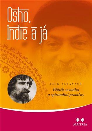 Osho, Indie a já - Příběh sexuální a spirituální proměny - Jack Allanach   Booksquad.ink
