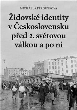 Obálka titulu Židovské identity v Československu před 2. světovou válkou a po ní
