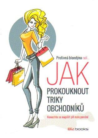 Protivná blondýna radí, jak prokouknout triky obchodníků:Nenechte se napálit při nakupování - - | Booksquad.ink