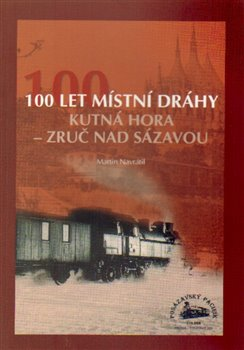 Obálka titulu 100 let místní dráhy Kutná Hora - Zruč nad Sázavou