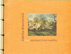Obálka titulu Zdenka Braunerová aneb (ne)obyčejný život malířky