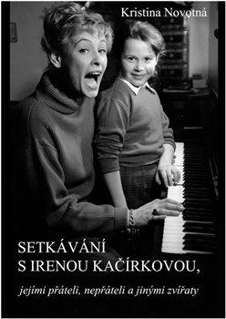 Obálka titulu Setkávání s Irenou Kačírkovou, jejími přáteli, nepřáteli a jinými zvířaty