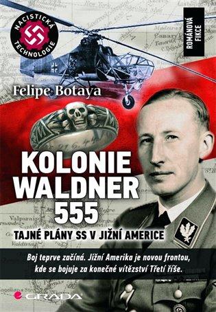 Kolonie Waldner 555:Tajné plány SS v Jižní Americe - Felipe Botaya | Booksquad.ink