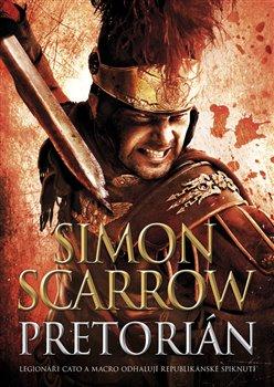 Pretorián. Legionáři Cato a Macro odhalují republikánské spiknutí - Simon Scarrow