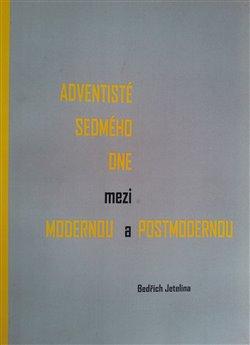Obálka titulu Adventisté sedmého dne mezi modernou a postmodernou