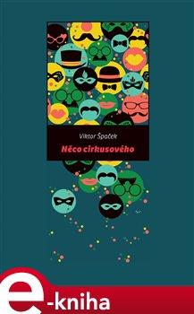 Něco cirkusového - Viktor Špaček e-kniha