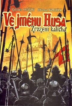 Ve jménu Husa. Zrození kalicha - Zdeněk Ležák, Michal Kocián