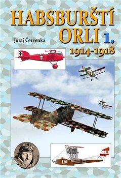Habsburští orli 1.. 1914-1918 - Juraj Červenka