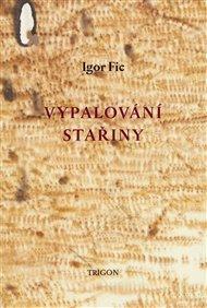 Igor Fic (1967) literaturu vyučuje. Jak někde v knize říká: poezii nepíše, ale nějak mu z různých stran leze do života. Jeho kniha Vypalování stařiny je žánrově asi nejspíš meditace nebo takový stylizovaný duchovní cestopis. Mezi hospodou a kostelem hledám tě, ó Pane, s Demlem, Jirousem, Hejdou a zástupy dalších básníků, které nosím pořád s sebou.
