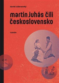 Obálka titulu Martin Juhás čili Československo