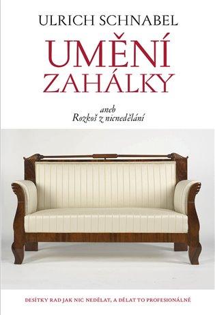 Umění zahálky:aneb rozkoš z nicnedělání - Ulrich Schnabel | Booksquad.ink